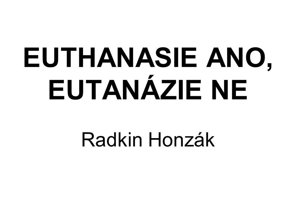 EUTHANASIE ANO, EUTANÁZIE NE Radkin Honzák