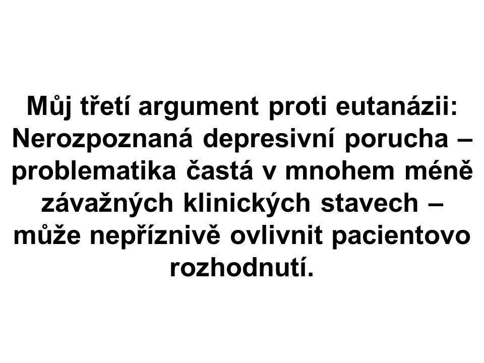Můj třetí argument proti eutanázii: Nerozpoznaná depresivní porucha – problematika častá v mnohem méně závažných klinických stavech – může nepříznivě