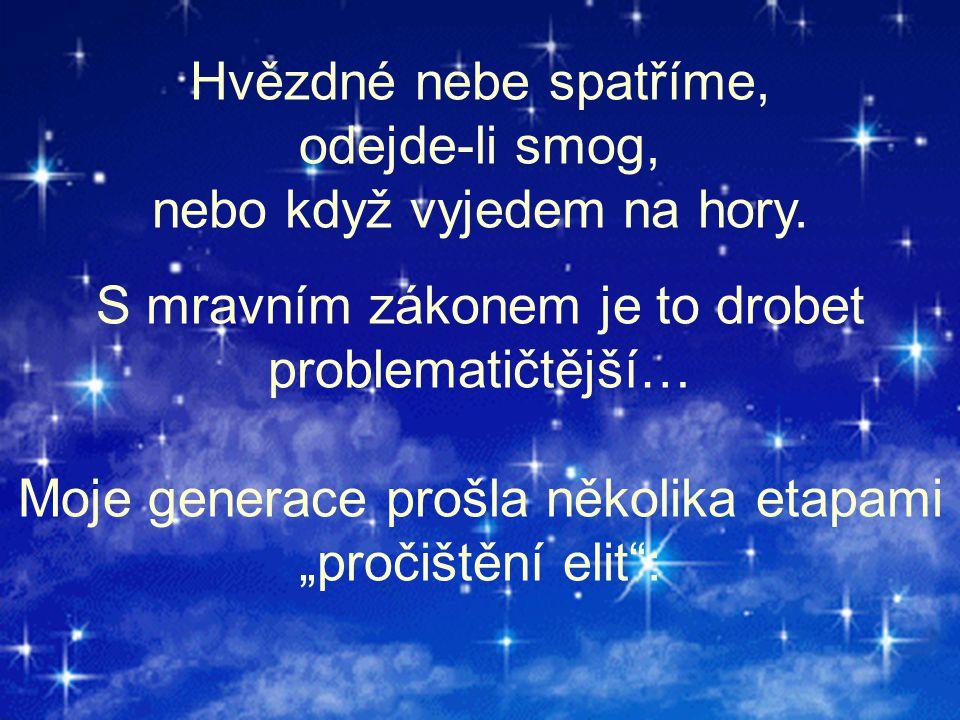 hvězdné nebe nade mnou a mravní zákon ve mně Hvězdné nebe spatříme, odejde-li smog, nebo když vyjedem na hory. S mravním zákonem je to drobet problema