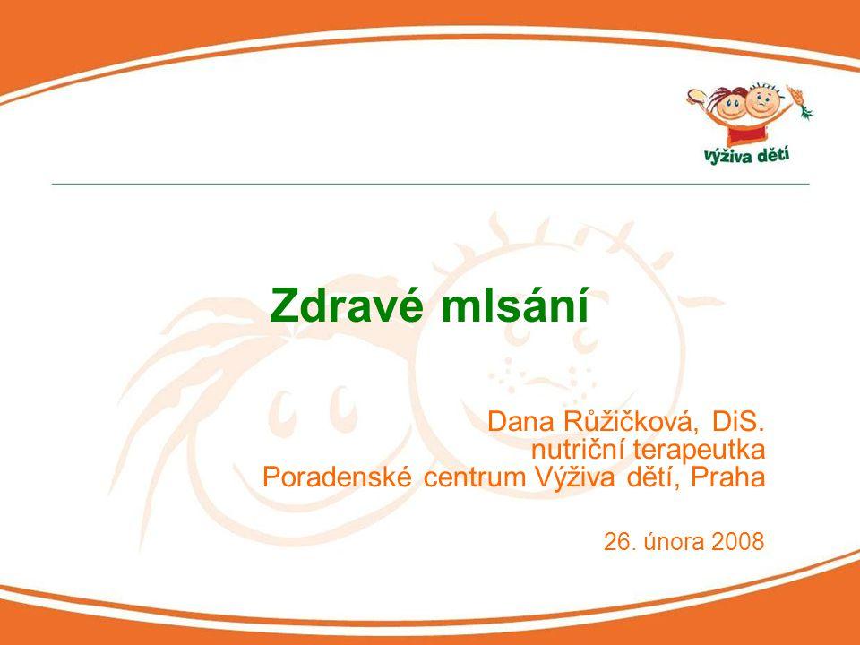 Dana Růžičková, DiS. nutriční terapeutka Poradenské centrum Výživa dětí, Praha 26. února 2008 Zdravé mlsání