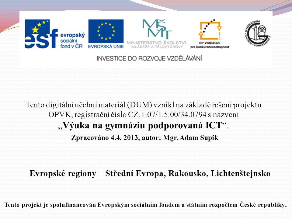 """Evropské regiony – Střední Evropa, Rakousko, Lichtenštejnsko Tento digitální učební materiál (DUM) vznikl na základě řešení projektu OPVK, registrační číslo CZ.1.07/1.5.00/34.0794 s názvem """"Výuka na gymnáziu podporovaná ICT ."""