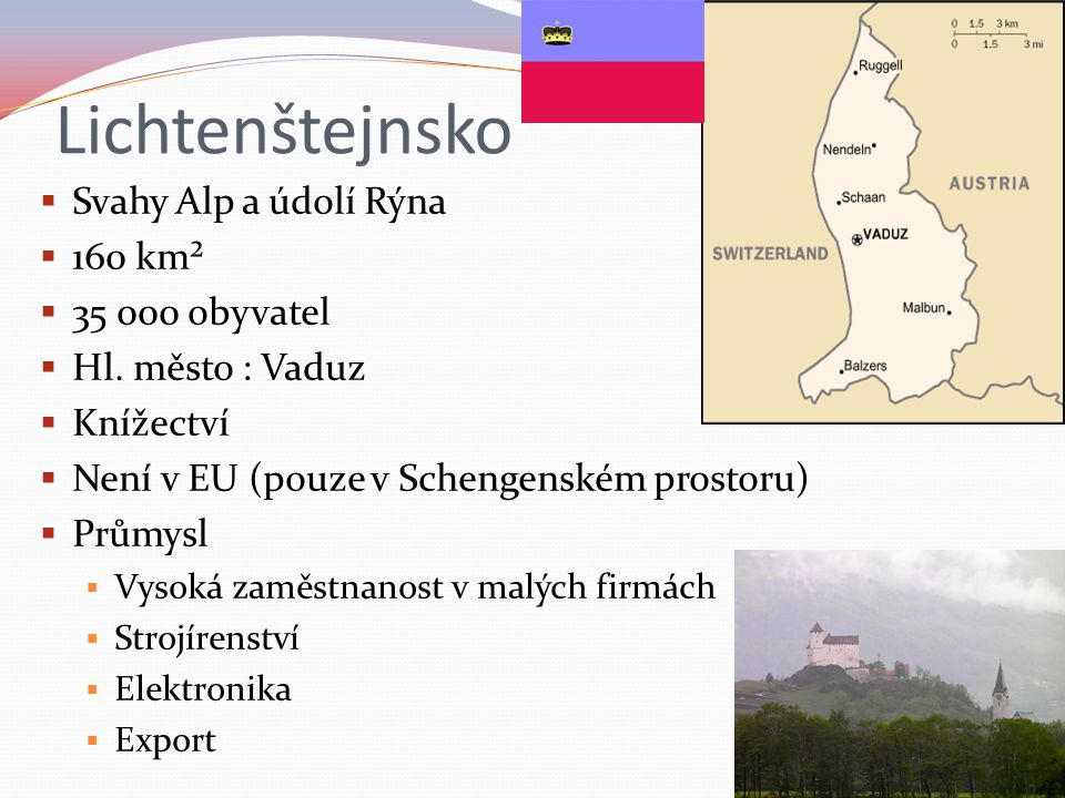 Lichtenštejnsko  Svahy Alp a údolí Rýna  160 km²  35 000 obyvatel  Hl.