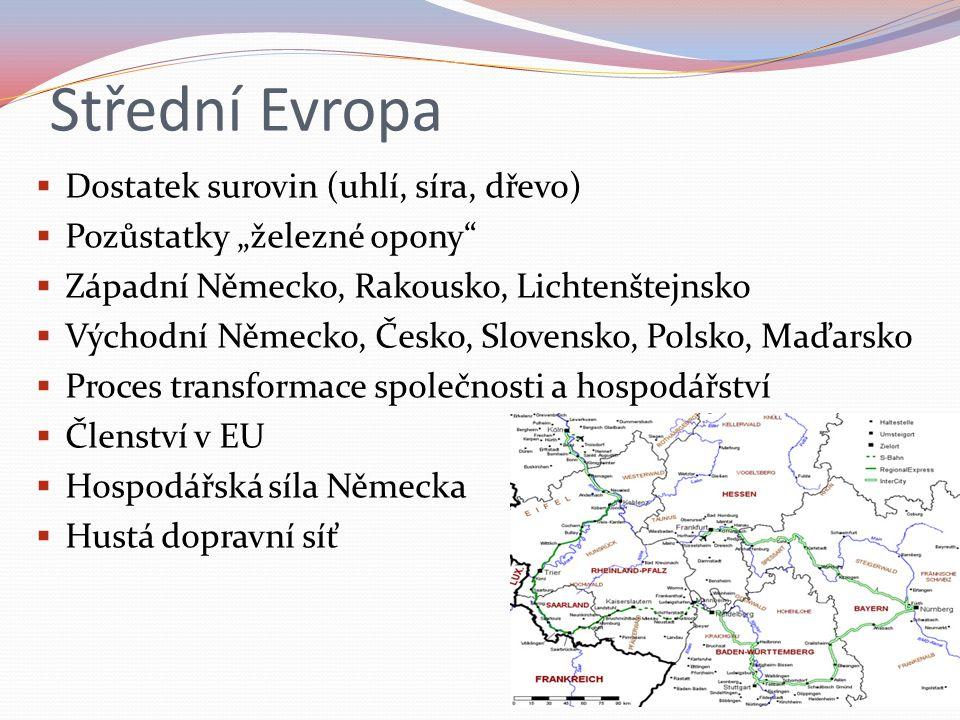 """Střední Evropa  Dostatek surovin (uhlí, síra, dřevo)  Pozůstatky """"železné opony  Západní Německo, Rakousko, Lichtenštejnsko  Východní Německo, Česko, Slovensko, Polsko, Maďarsko  Proces transformace společnosti a hospodářství  Členství v EU  Hospodářská síla Německa  Hustá dopravní síť"""