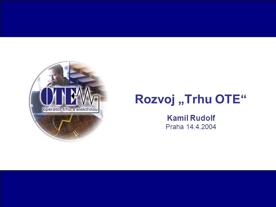 """Rozvoj """"Trhu OTE Kamil Rudolf Praha 14.4.2004"""