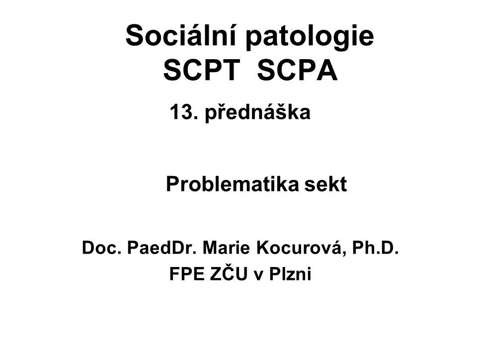 Sociální patologie SCPT SCPA 13. přednáška Problematika sekt Doc. PaedDr. Marie Kocurová, Ph.D. FPE ZČU v Plzni