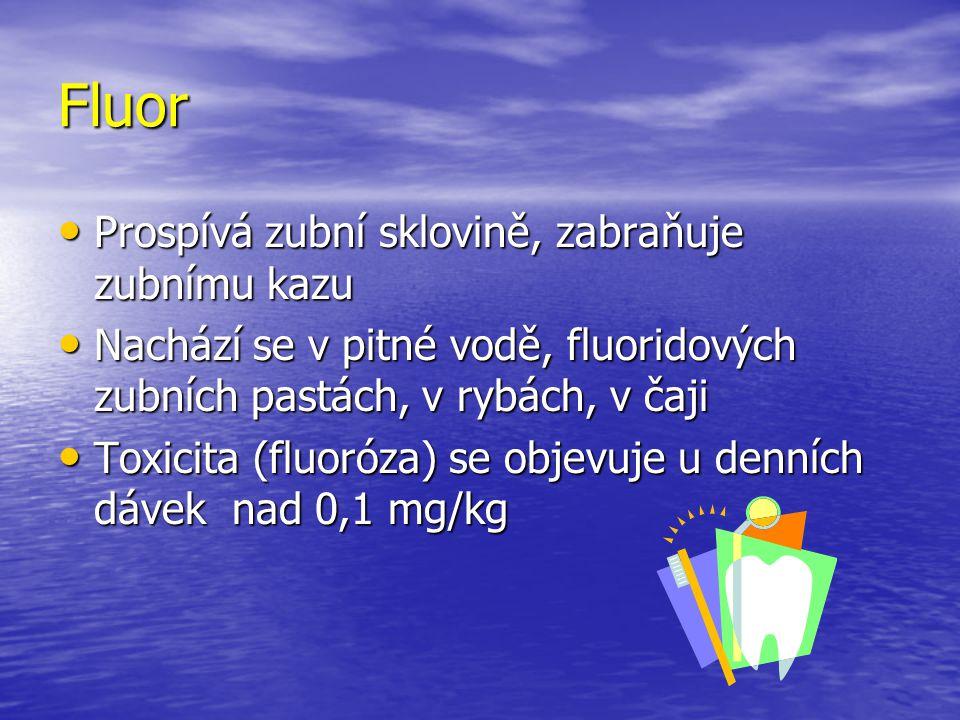 Fluor Prospívá zubní sklovině, zabraňuje zubnímu kazu Prospívá zubní sklovině, zabraňuje zubnímu kazu Nachází se v pitné vodě, fluoridových zubních pa