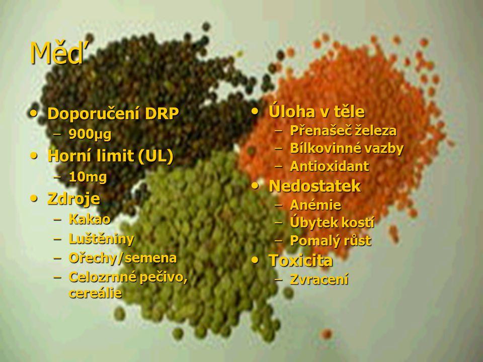 Měď Doporučení DRP Doporučení DRP –900µg Horní limit (UL) Horní limit (UL) –10mg Zdroje Zdroje –Kakao –Luštěniny –Ořechy/semena –Celozrnné pečivo, cer