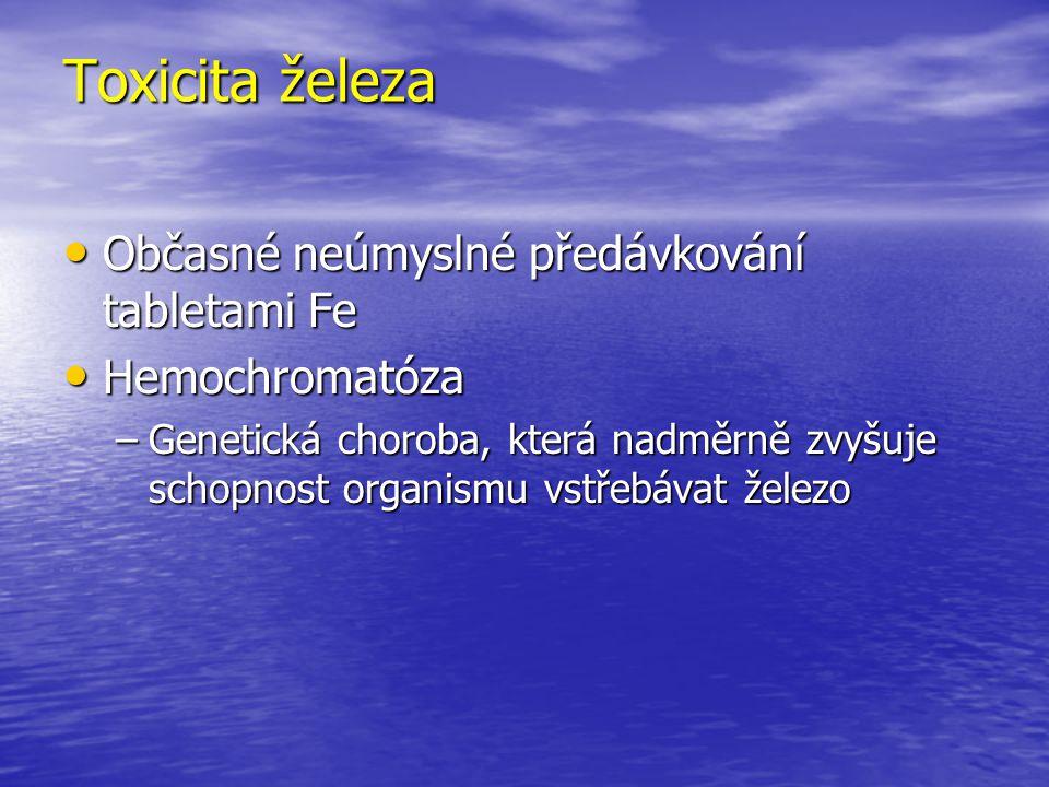Toxicita železa Občasné neúmyslné předávkování tabletami Fe Občasné neúmyslné předávkování tabletami Fe Hemochromatóza Hemochromatóza –Genetická choro