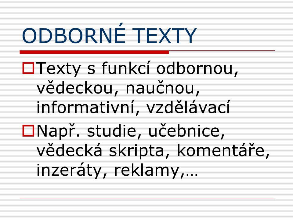 ODBORNÉ TEXTY  Texty s funkcí odbornou, vědeckou, naučnou, informativní, vzdělávací  Např.