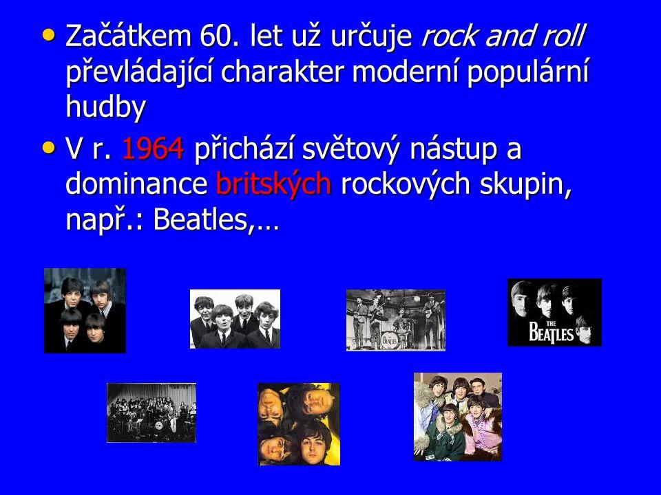 Začátkem 60. let už určuje rock and roll převládající charakter moderní populární hudby Začátkem 60. let už určuje rock and roll převládající charakte