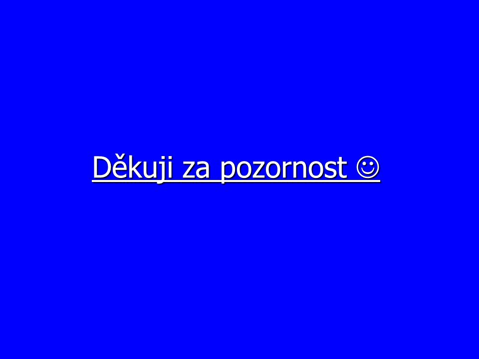 Děkuji za pozornost