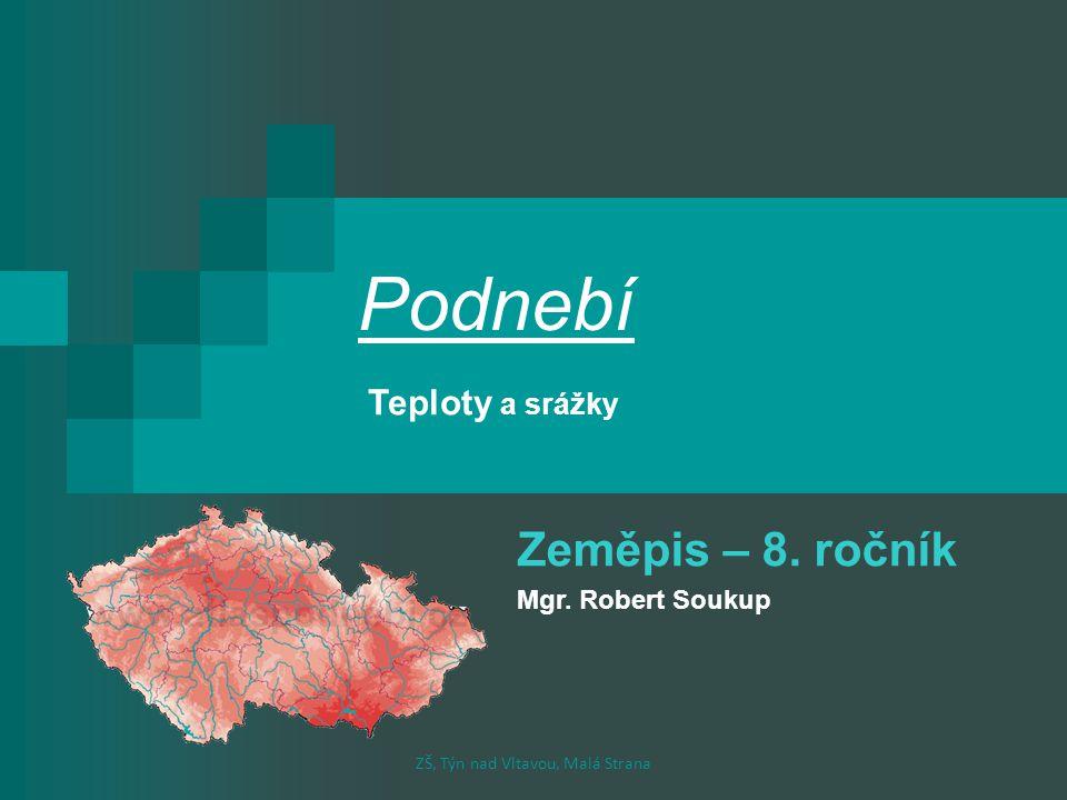Podnebí Zeměpis – 8. ročník Mgr. Robert Soukup ZŠ, Týn nad Vltavou, Malá Strana Teploty a srážky