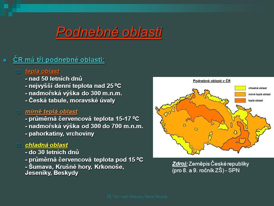 Podnebné oblasti ČR má tři podnebné oblasti: ČR má tři podnebné oblasti:  teplá oblast - nad 50 letních dnů - nejvyšší denní teplota nad 25 0 C - nad