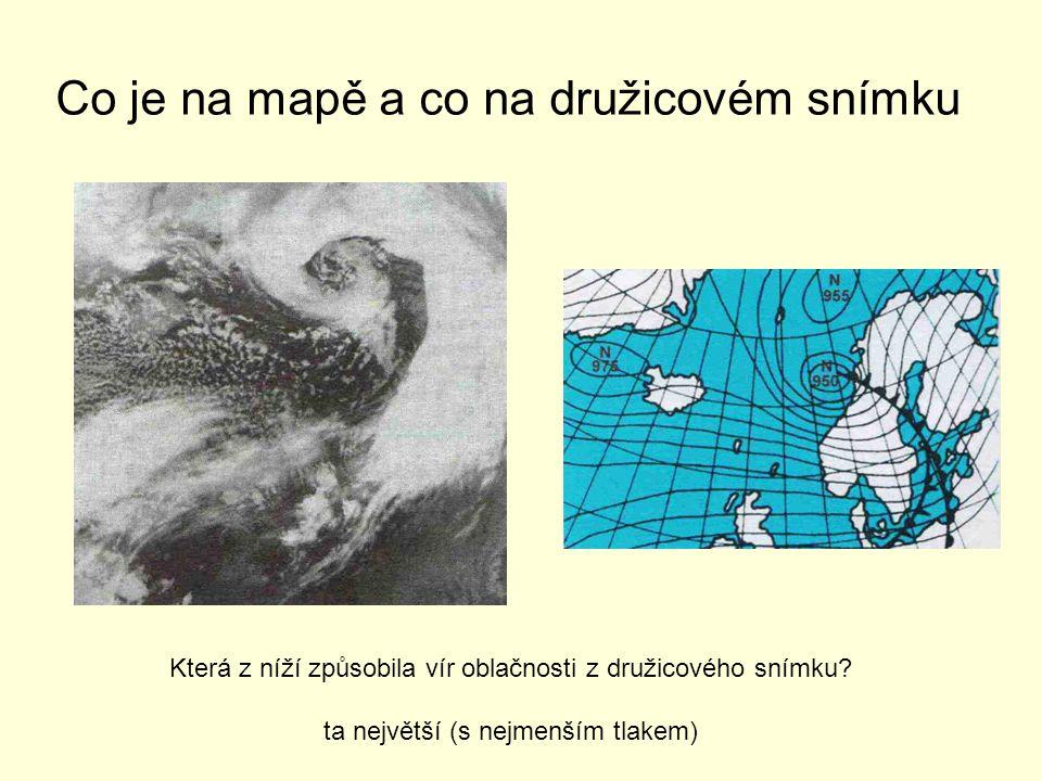 Co je na mapě a co na družicovém snímku Která z níží způsobila vír oblačnosti z družicového snímku? ta největší (s nejmenším tlakem)