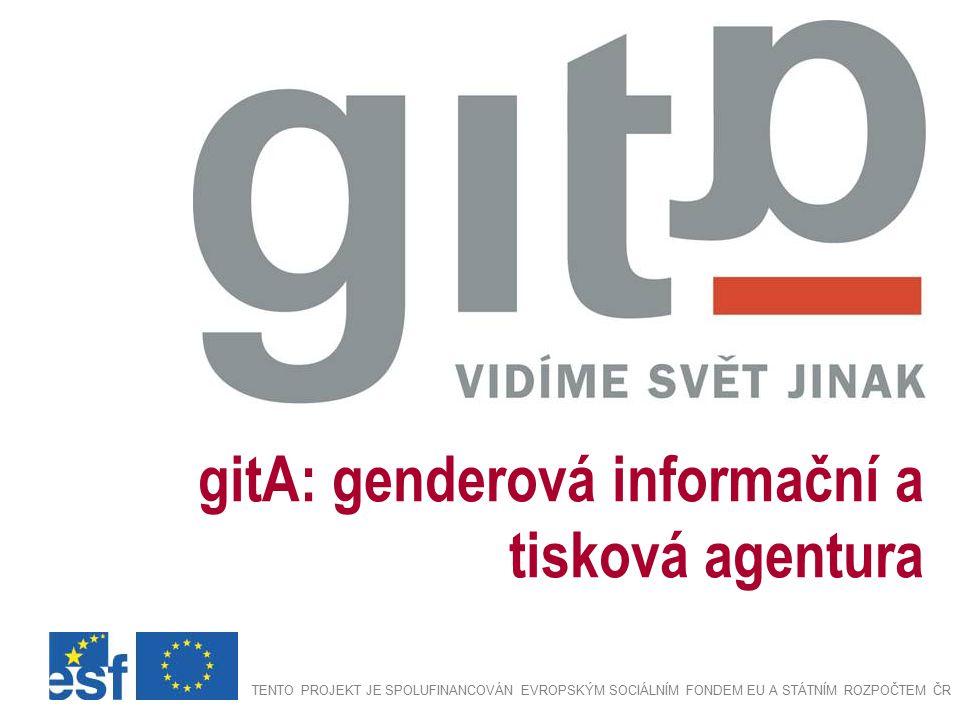 Hlavní cíle projektu gitA Vytvoření svého druhu první nezávislé tiskové agentury specializované na poskytování informačního servisu v podobě genderově citlivého zpravodajství Prosazení hlasů žen i dalších opomíjených skupin do médií a předložení nového vidění společenského dění, jež bere ohled na doposud často opomíjenou diverzitu proměnující se české společnosti Vytvoření mediálního prostoru pro ženský hlas a genderově citlivé žurnalistické postupy Nabízení kritické alternativy vůči mainstreamovým médiím a vytváření pluralitního prostoru v duchu sloganu Vidíme svět jinak