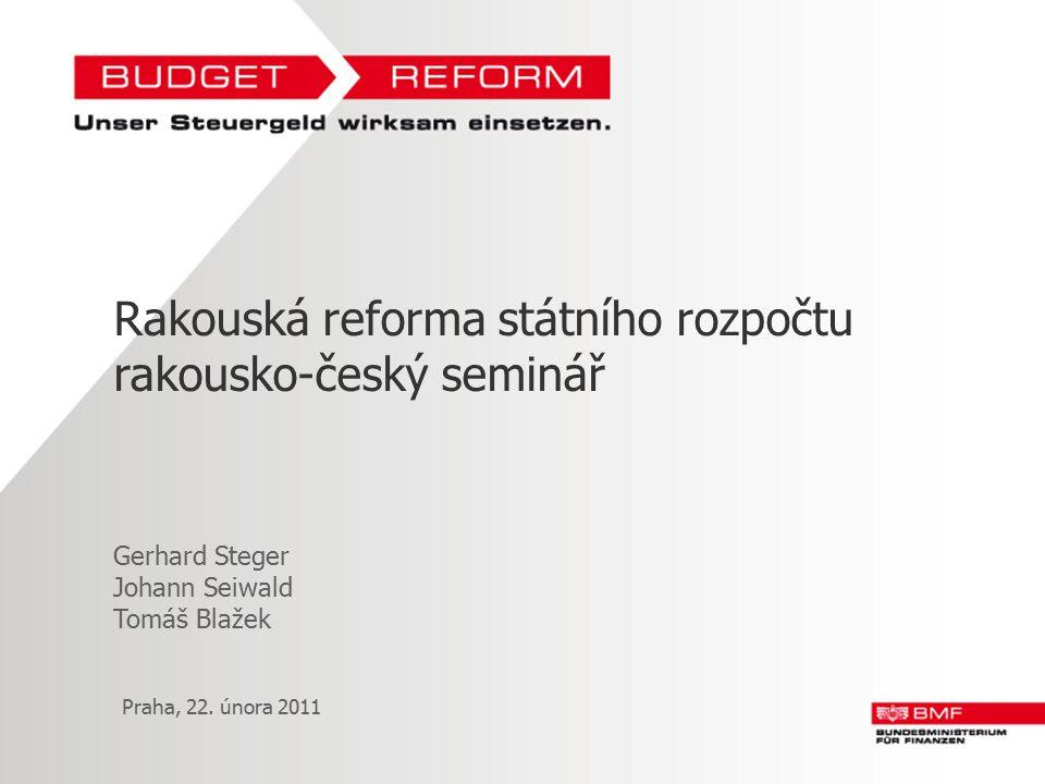 Rakouská reforma státního rozpočtu rakousko-český seminář Gerhard Steger Johann Seiwald Tomáš Blažek Praha, 22. února 2011