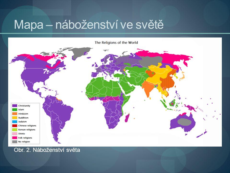 Mapa – náboženství ve světě Obr. 2. Náboženství světa