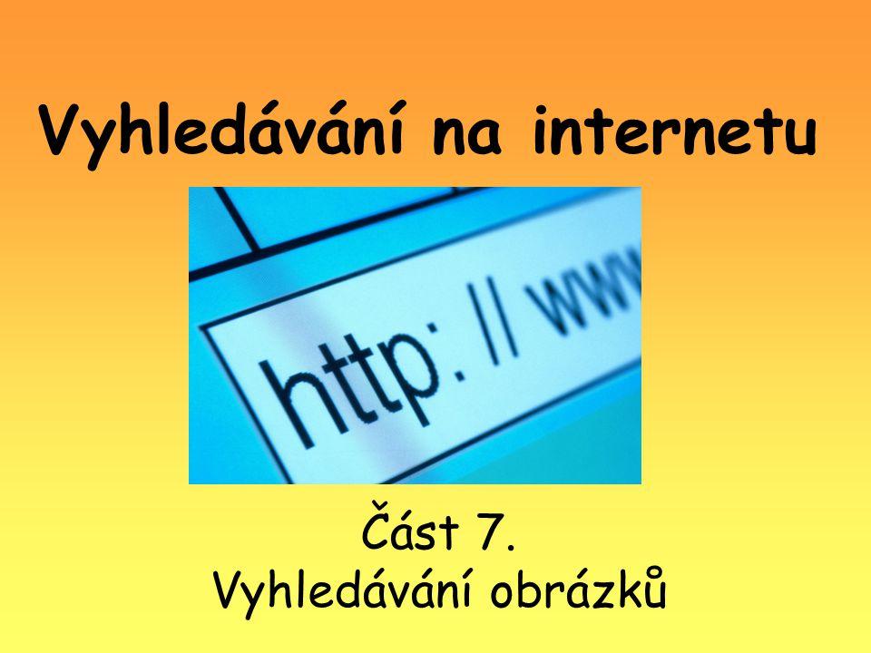 Vyhledávání na internetu Část 7. Vyhledávání obrázků