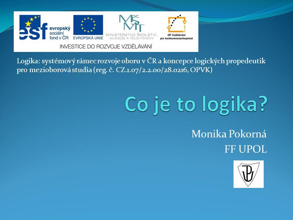 Monika Pokorná FF UPOL Logika: systémový rámec rozvoje oboru v ČR a koncepce logických propedeutik pro mezioborová studia (reg.