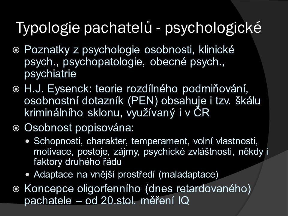 Typologie pachatelů - psychologické  Poznatky z psychologie osobnosti, klinické psych., psychopatologie, obecné psych., psychiatrie  H.J. Eysenck: t