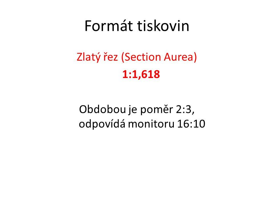 Formát tiskovin Zlatý řez (Section Aurea) 1:1,618 Obdobou je poměr 2:3, odpovídá monitoru 16:10