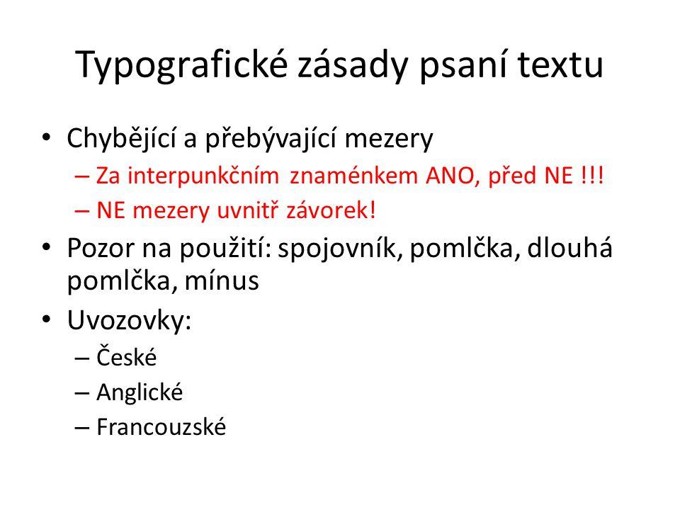 Typografické zásady psaní textu Chybějící a přebývající mezery – Za interpunkčním znaménkem ANO, před NE !!! – NE mezery uvnitř závorek! Pozor na použ