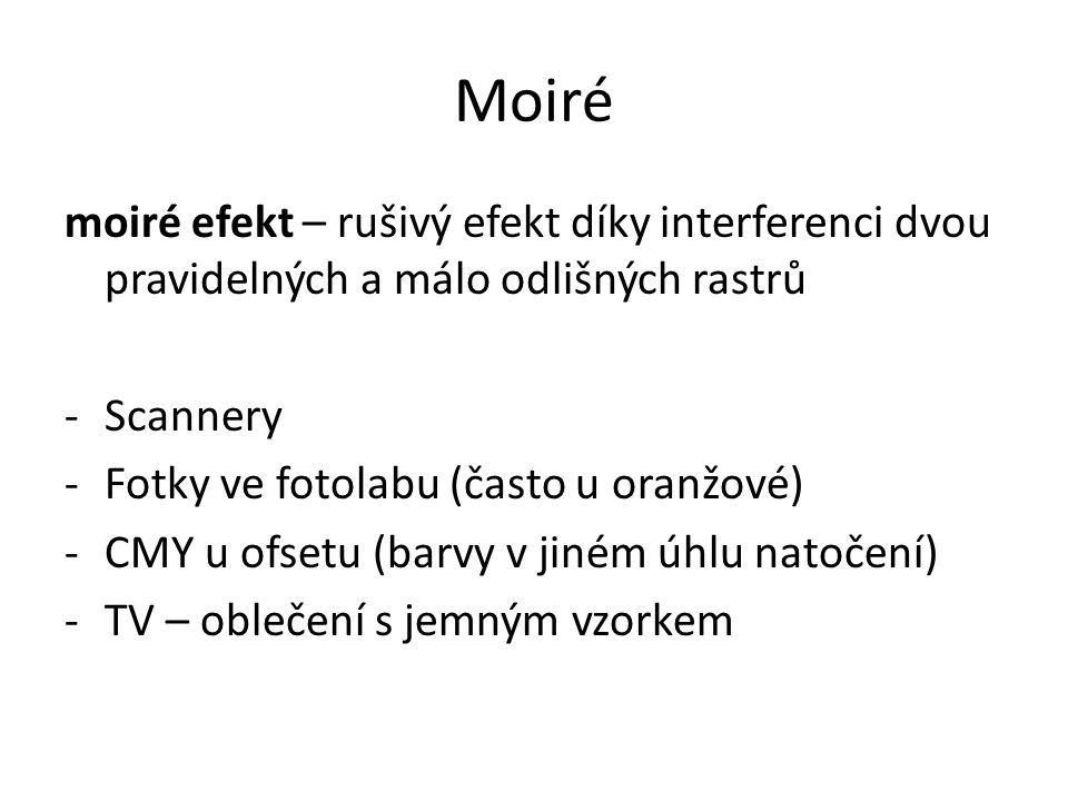 Moiré moiré efekt – rušivý efekt díky interferenci dvou pravidelných a málo odlišných rastrů -Scannery -Fotky ve fotolabu (často u oranžové) -CMY u of