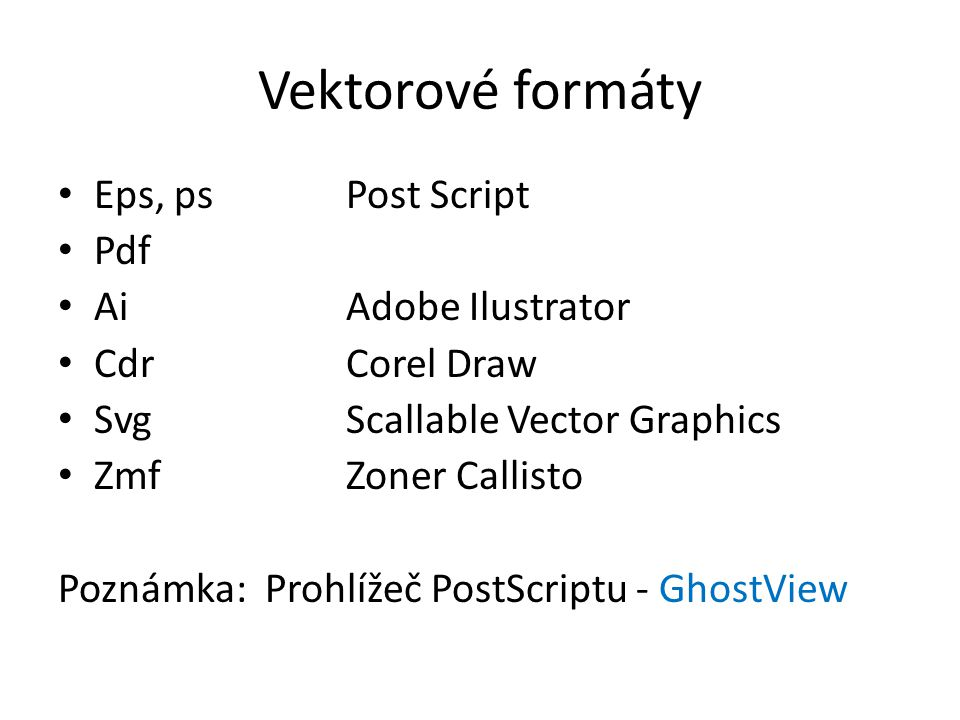 Vektorové formáty Eps, psPost Script Pdf AiAdobe Ilustrator Cdr Corel Draw SvgScallable Vector Graphics ZmfZoner Callisto Poznámka: Prohlížeč PostScri
