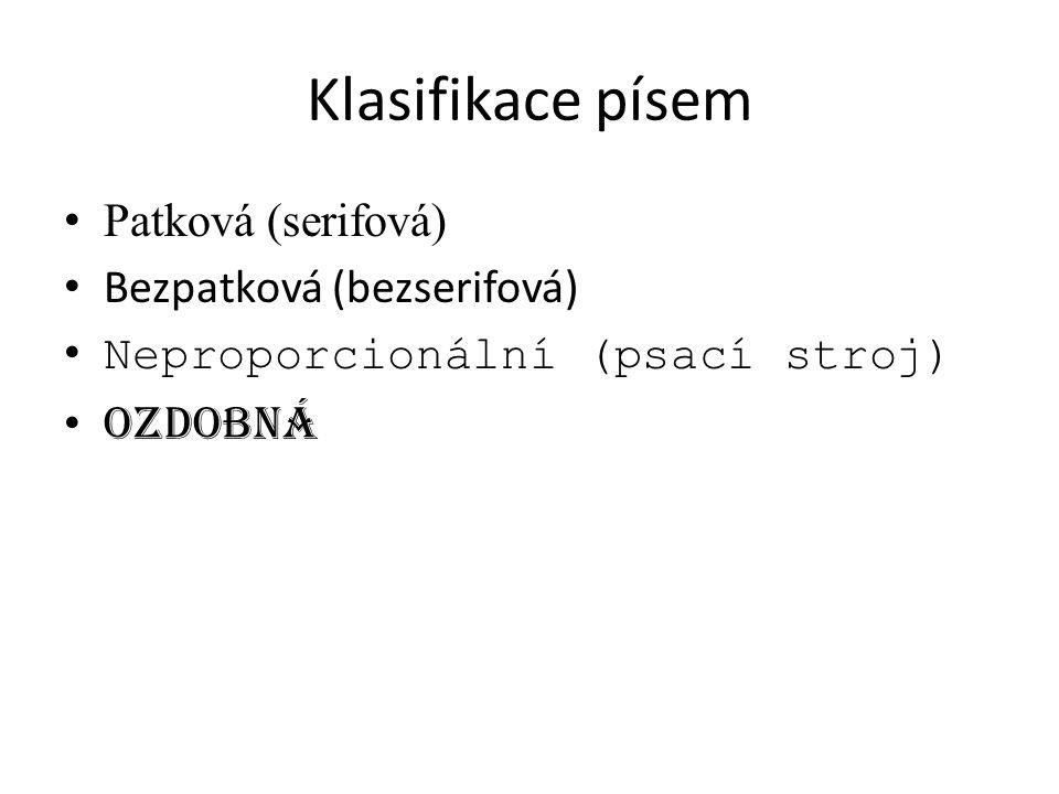 Klasifikace písem Patková (serifová) Bezpatková (bezserifová) Neproporcionální (psací stroj) Ozdobná