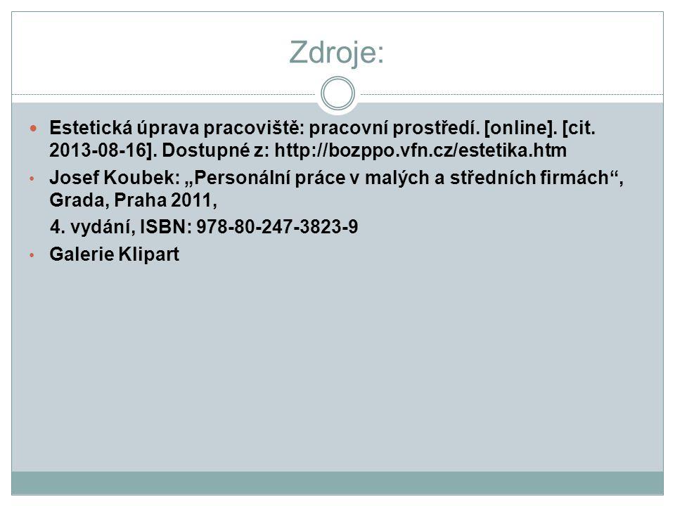 """Zdroje: Estetická úprava pracoviště: pracovní prostředí. [online]. [cit. 2013-08-16]. Dostupné z: http://bozppo.vfn.cz/estetika.htm Josef Koubek: """"Per"""
