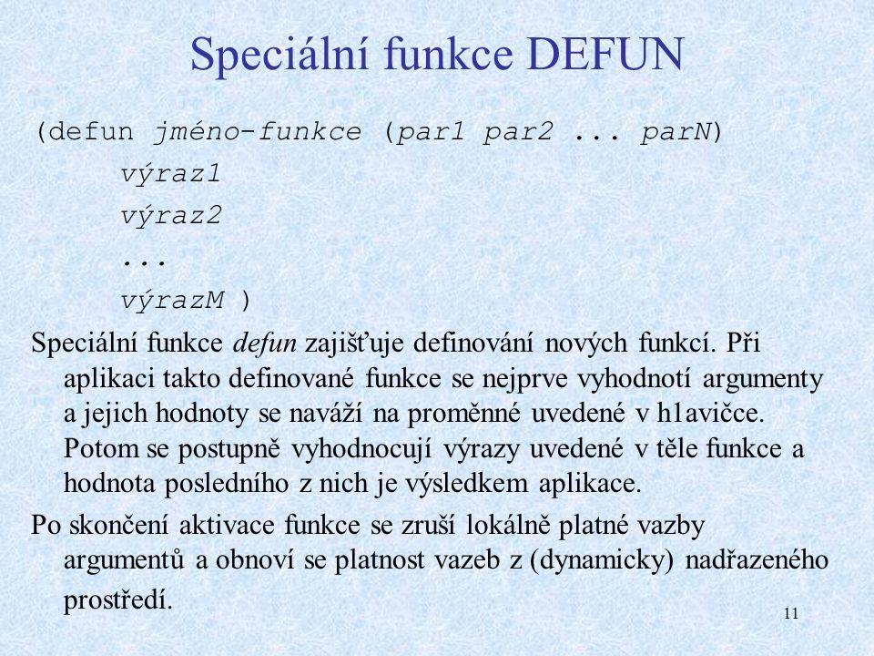 11 Speciální funkce DEFUN (defun jméno-funkce (par1 par2...