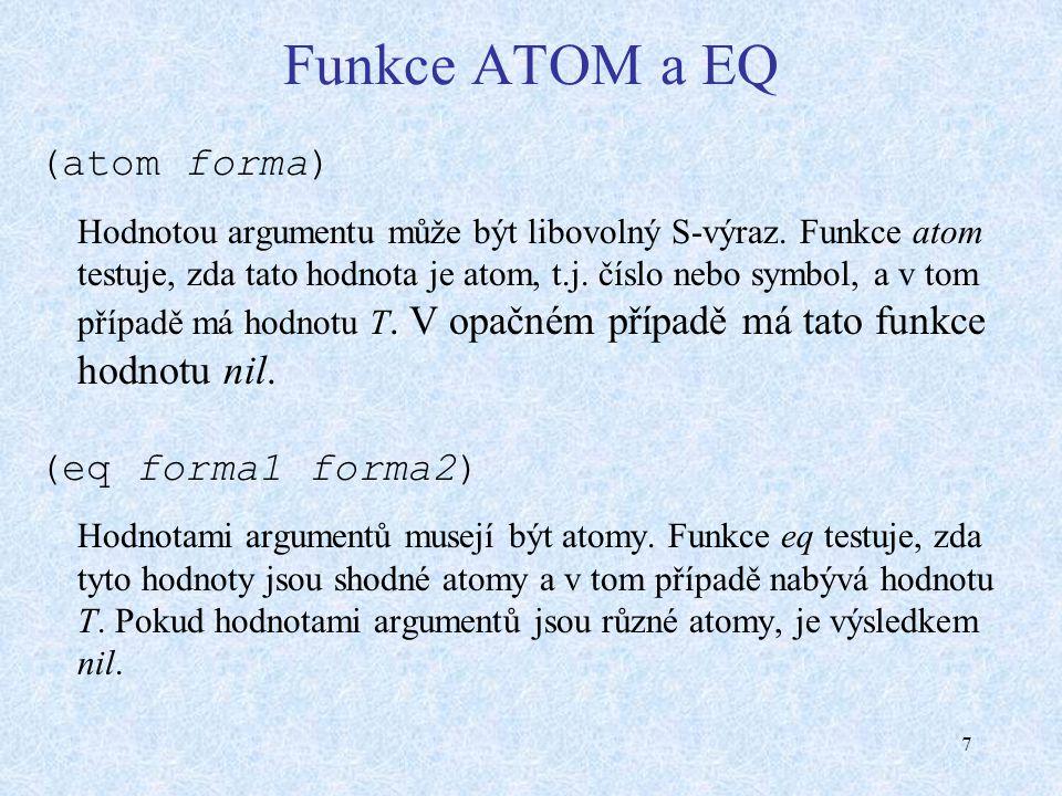 7 Funkce ATOM a EQ (atom forma) Hodnotou argumentu může být libovolný S-výraz.