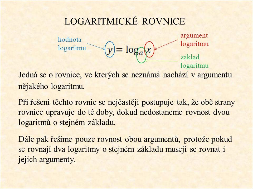 LOGARITMICKÉ ROVNICE Jedná se o rovnice, ve kterých se neznámá nachází v argumentu nějakého logaritmu.