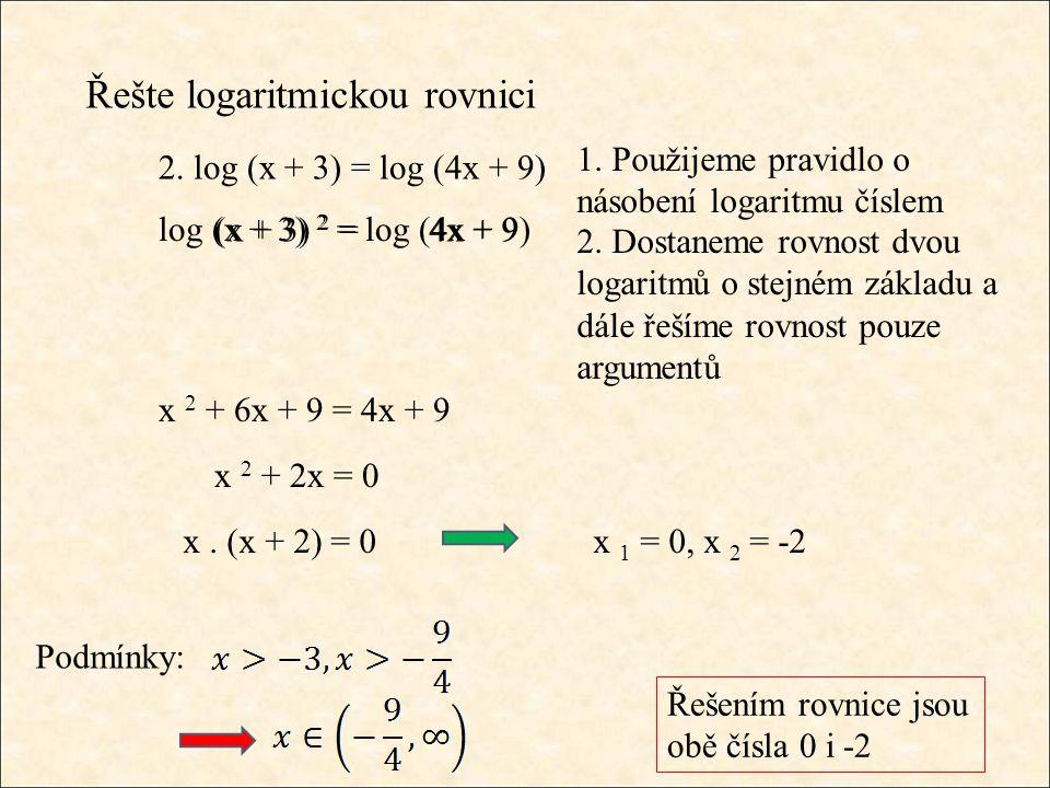 Řešte logaritmickou rovnici 1. Použijeme pravidlo o násobení logaritmu číslem 2.