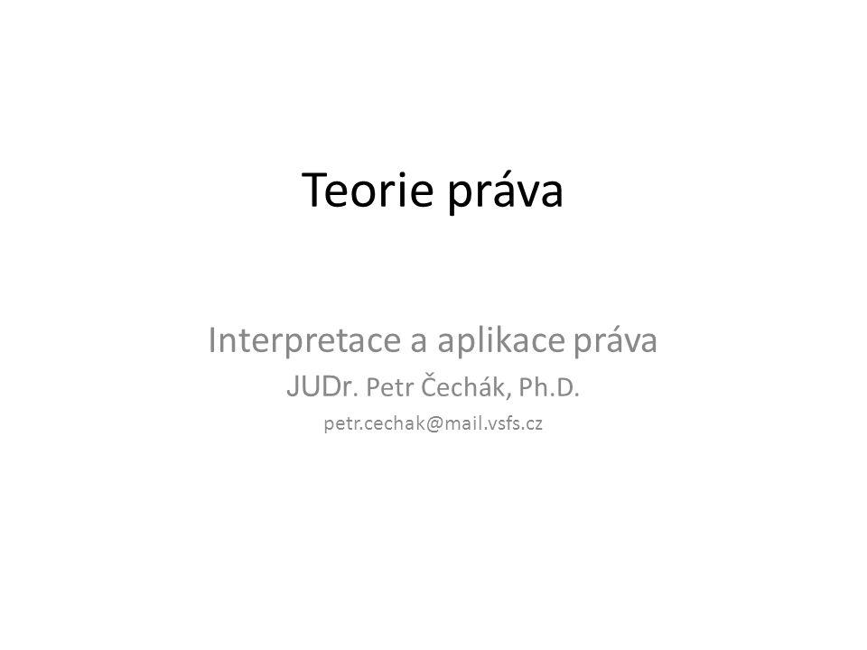 Pojem interpretace práva (právních norem) Proces nalézání obsahu práva - snaha o jeho poznání a) kognitivní funkce - poznání obsahu (hledání odpovědi na otázku quid iuris) b) explikativní funkce – odstranění nejasností Právní norma vzniká až jako výsledek procesu interpretace Praktické, mocensko-organizační a argumentační funkce interpretace práva Předmět interpretace a) Primární – text právní normy b) Sekundární – principy, hodnoty, doktrína atd.
