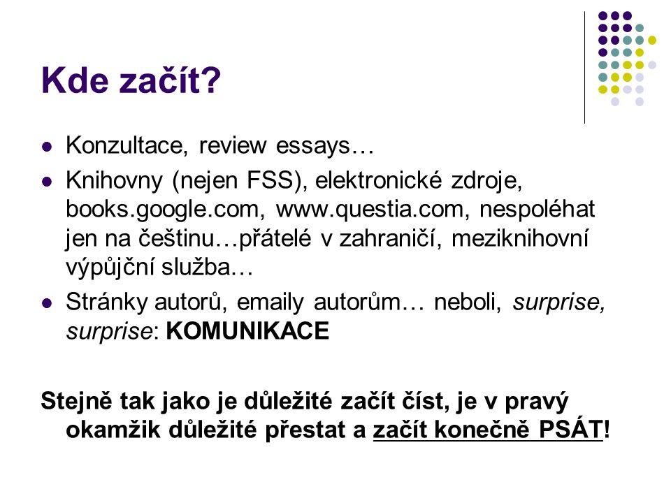 Kde začít? Konzultace, review essays… Knihovny (nejen FSS), elektronické zdroje, books.google.com, www.questia.com, nespoléhat jen na češtinu…přátelé
