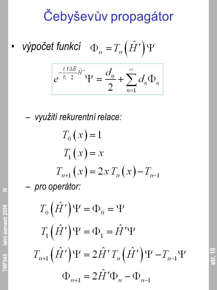 str. 10 TMF045 letní semestr 2006 IV Čebyševův propagátor výpočet funkcí – využití rekurentní relace: – pro operátor: