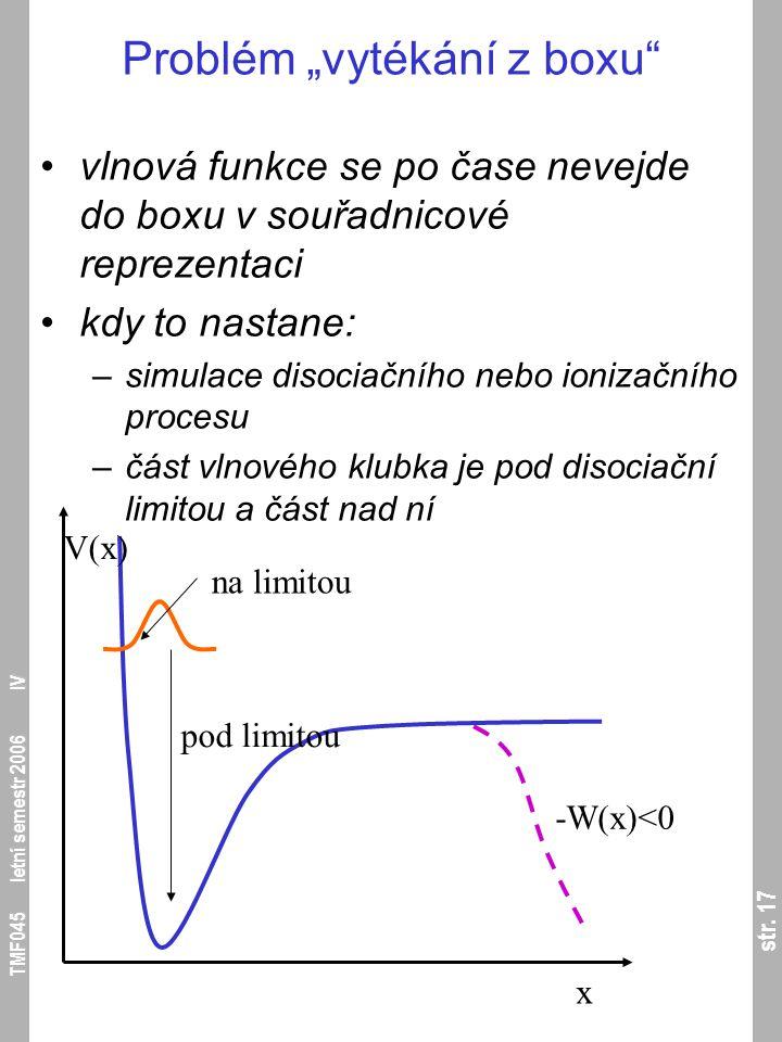 """str. 17 TMF045 letní semestr 2006 IV Problém """"vytékání z boxu"""" vlnová funkce se po čase nevejde do boxu v souřadnicové reprezentaci kdy to nastane: –s"""