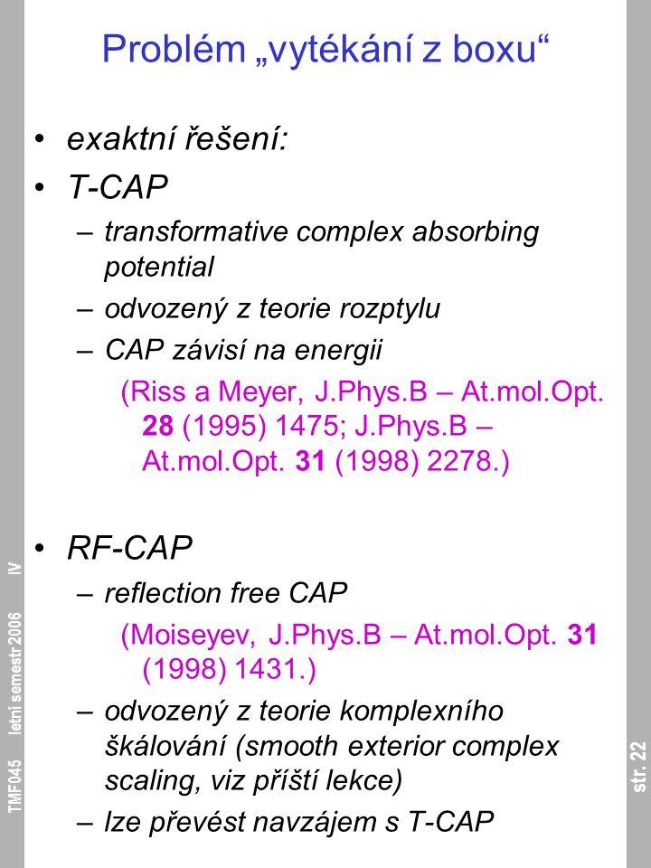 """str. 22 TMF045 letní semestr 2006 IV Problém """"vytékání z boxu"""" exaktní řešení: T-CAP –transformative complex absorbing potential –odvozený z teorie ro"""
