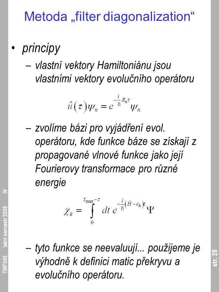 """str. 28 TMF045 letní semestr 2006 IV Metoda """"filter diagonalization"""" principy – vlastní vektory Hamiltoniánu jsou vlastními vektory evolučního operáto"""
