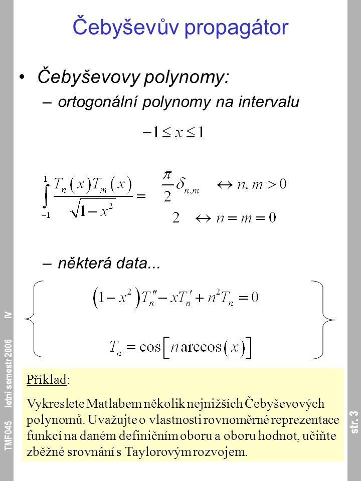 str. 3 TMF045 letní semestr 2006 IV Čebyševův propagátor Čebyševovy polynomy: –ortogonální polynomy na intervalu –některá data... Příklad: Vykreslete