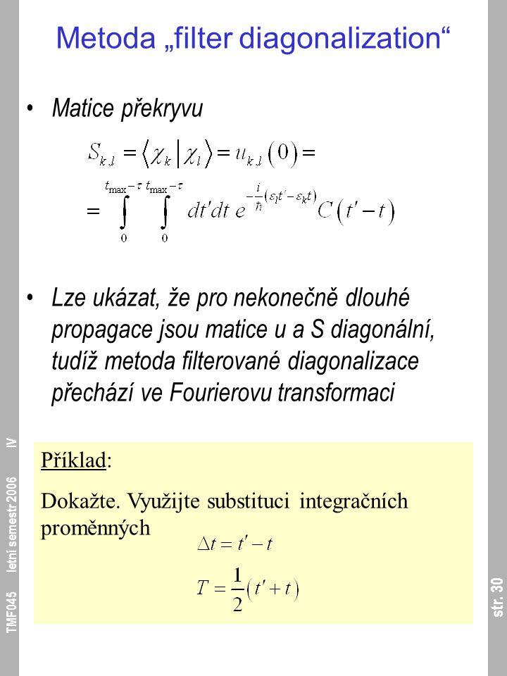 """str. 30 TMF045 letní semestr 2006 IV Metoda """"filter diagonalization"""" Matice překryvu Lze ukázat, že pro nekonečně dlouhé propagace jsou matice u a S d"""