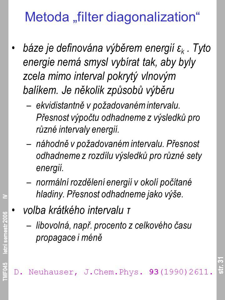 """str. 31 TMF045 letní semestr 2006 IV Metoda """"filter diagonalization"""" báze je definována výběrem energií ε k. Tyto energie nemá smysl vybírat tak, aby"""
