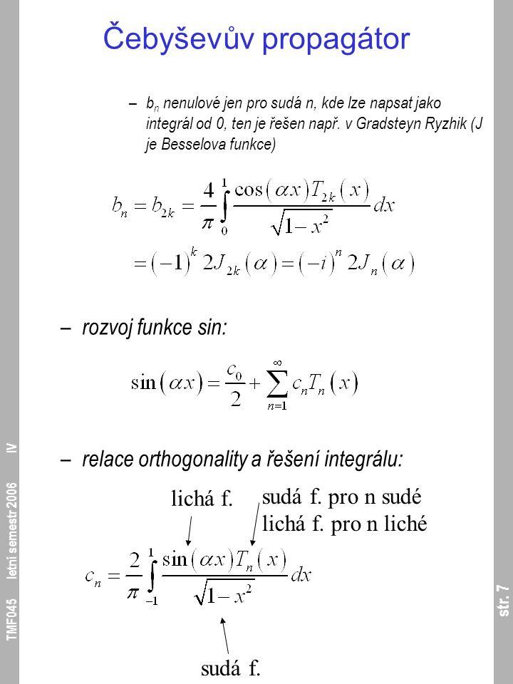 str. 7 TMF045 letní semestr 2006 IV Čebyševův propagátor – b n nenulové jen pro sudá n, kde lze napsat jako integrál od 0, ten je řešen např. v Gradst