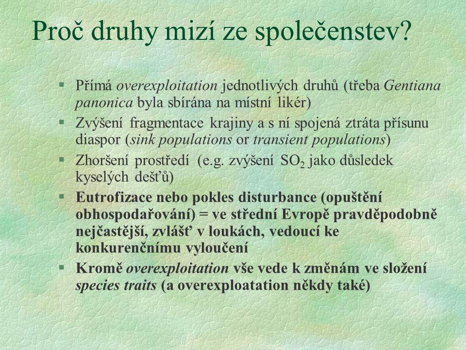 Proč druhy mizí ze společenstev? §Přímá overexploitation jednotlivých druhů (třeba Gentiana panonica byla sbírána na místní likér) §Zvýšení fragmentac
