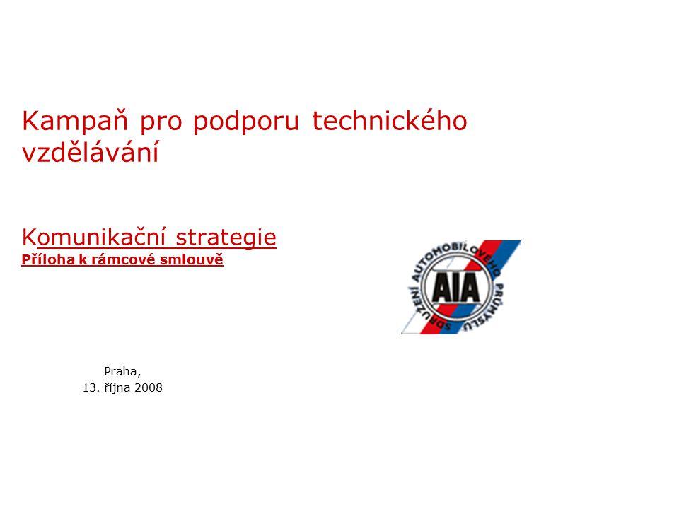 Kampaň pro podporu technického vzdělávání Komunikační strategie Příloha k rámcové smlouvě Praha, 13.