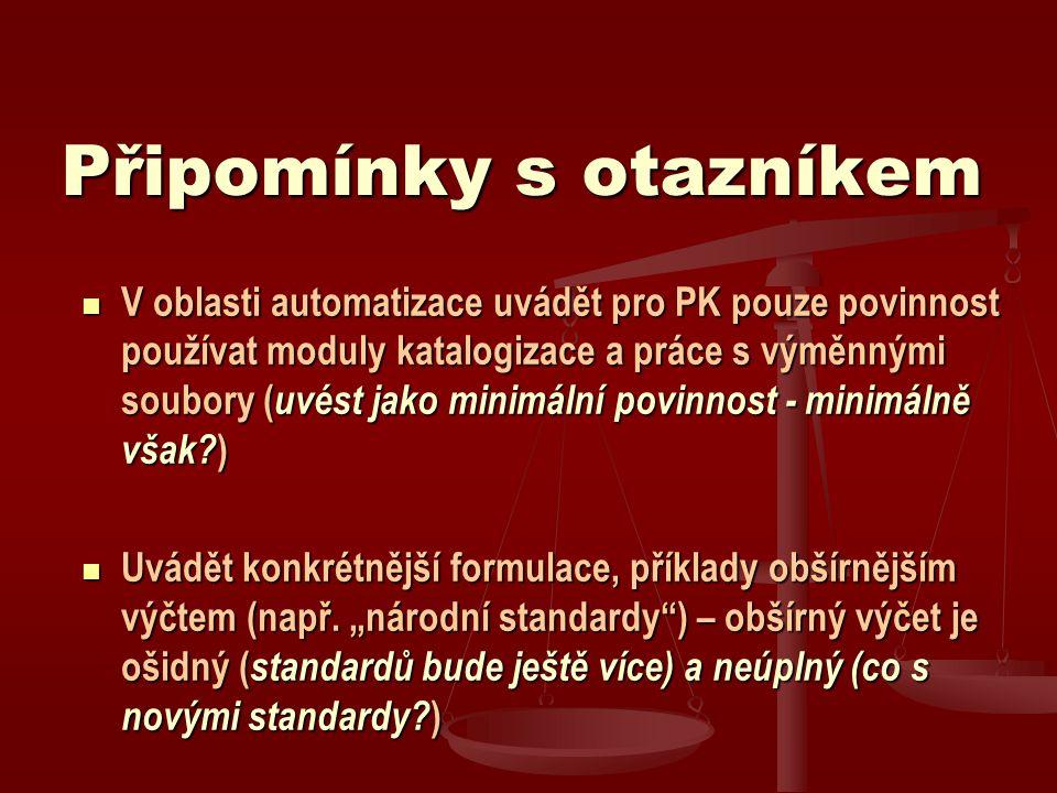 Připomínky s otazníkem V oblasti automatizace uvádět pro PK pouze povinnost používat moduly katalogizace a práce s výměnnými soubory ( uvést jako minimální povinnost - minimálně však.