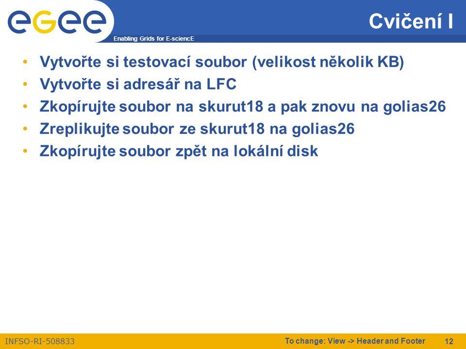 Enabling Grids for E-sciencE INFSO-RI-508833 To change: View -> Header and Footer 12 Cvičení I Vytvořte si testovací soubor (velikost několik KB) Vytv