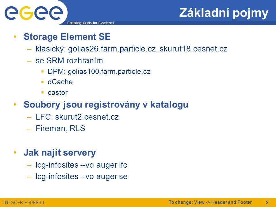 "Enabling Grids for E-sciencE INFSO-RI-508833 To change: View -> Header and Footer 3 Základní pojmy II GUID: Grid Unique IDentifier –guid: –guid:c04e54af-e53e-401b-8b31-dbe4b131093d LFN: Logical File Name –""libovolné jméno určené uživatelem –lfn:mydir/myfilename –lfn:/grid/auger/user/chudoba/myfile.root SURL: Storage URL = PFN: Physical File Name –sfn://hostname/path –srm://hostname/path –sfn://skurut18.cesnet.cz/storage/auger/user/chudoba/2007/t.5 TURL: Transport URL –protocol://řetězec –gsiftp://se2.itep.ru/se2.itep.ru:/storage/atlas/2006-12- 11/calib0_csc11.005011.J2_pythia_jetjet.simul.HITS.v12003104_tid004283._ 00474.pool.root.9.296604.0"