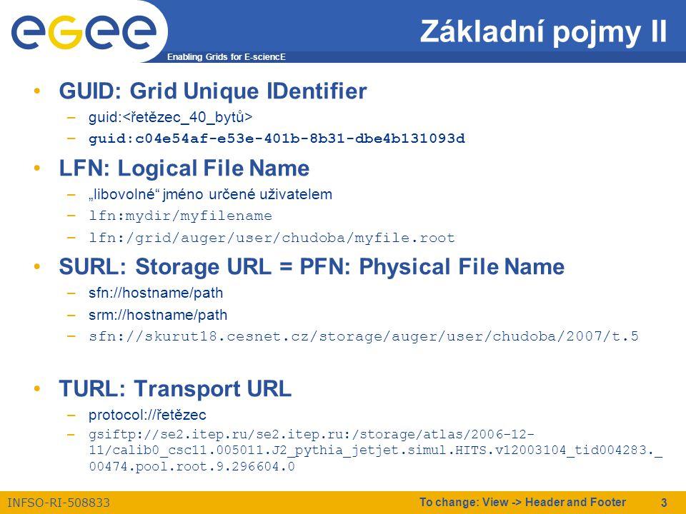 Enabling Grids for E-sciencE INFSO-RI-508833 To change: View -> Header and Footer 4 Proměnné prostředí Nastavení prostředí kontrola $LFC_HOST, $LCG_GFAL_INFOSYS a $LCG_GFAL_VO nastavit, pokud nejsou definovány nebo jsou špatně: export LFC_HOST=skurut2.cesnet.cz export LCG_GFAL_INFOSYS=bdii.cyf-kr.edu.pl:2170 export LCG_GFAL_VO=auger proměnná LCG_CATALOG_TYPE již není zapotřebí